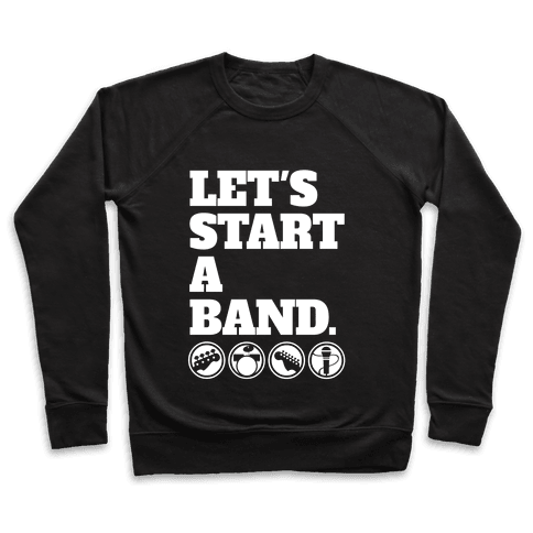 Let's Start A Band Pullover