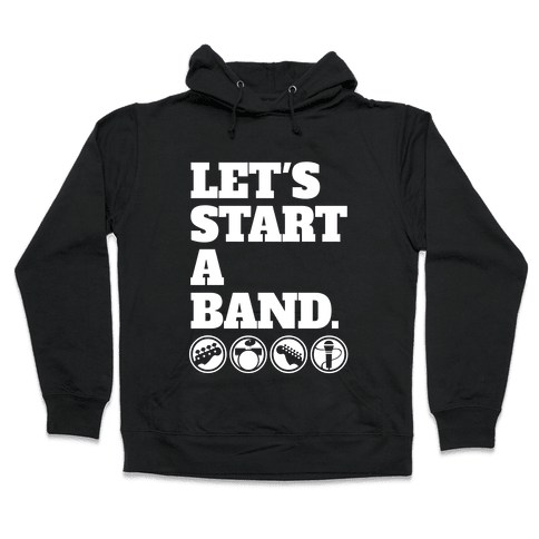 Let's Start A Band Hooded Sweatshirt