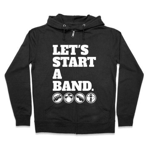 Let's Start A Band Zip Hoodie
