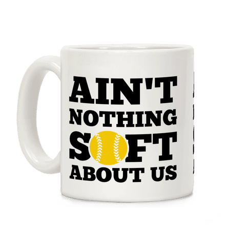 Ain't Nothing Soft About Us Coffee Mug