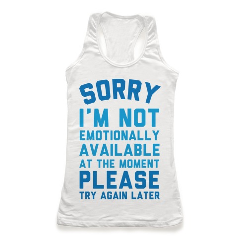 Sorry I'm Not Emotionally Available At The Moment Please Try Again Later Racerback Tank Top