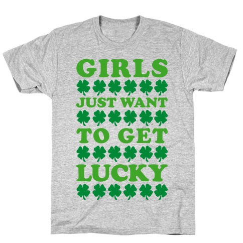 Girls Just Want To Get Lucky T-Shirt
