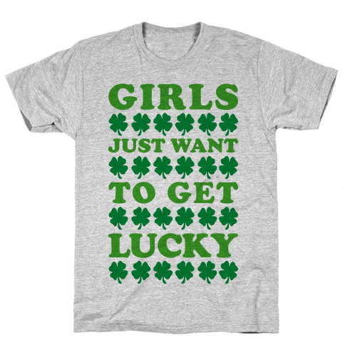 Girls Just Want To Get Lucky Mens T-Shirt