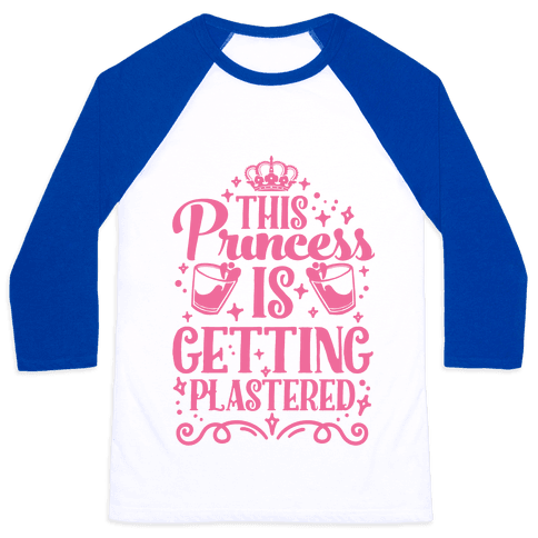 This Princess Is Getting Plastered Baseball Tee