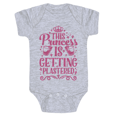 This Princess Is Getting Plastered Baby Onesy