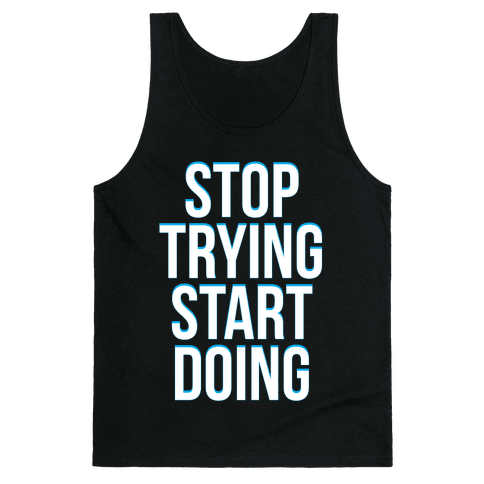 Stop Trying, Start Doing Tank Top