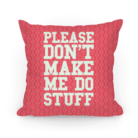 Please Don't Make me do Stuff Pillow
