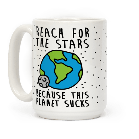 Reach For The Stars Because This Planet Sucks