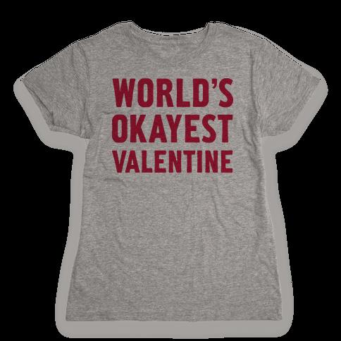 World's Okayest Valentine Womens T-Shirt