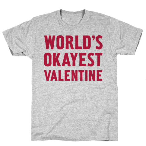 World's Okayest Valentine Mens T-Shirt