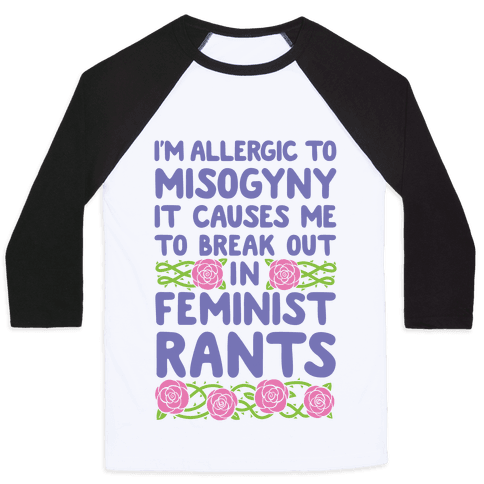 Misogyny Causes Me To Break Out In Feminist Rants