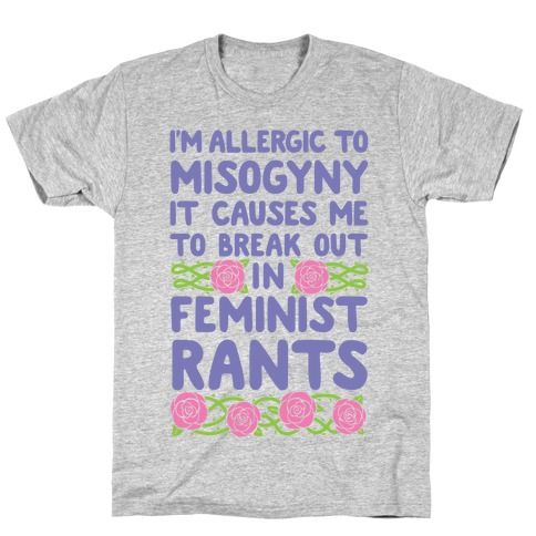 Misogyny Causes Me To Break Out In Feminist Rants T-Shirt