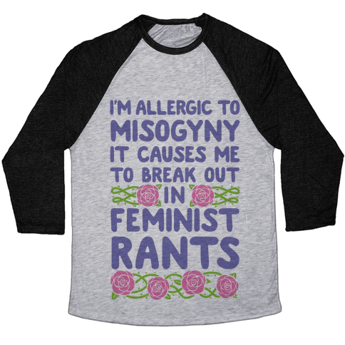 Misogyny Causes Me To Break Out In Feminist Rants Baseball Tee
