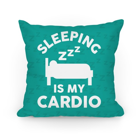 Sleeping Is My Cardio Pillow