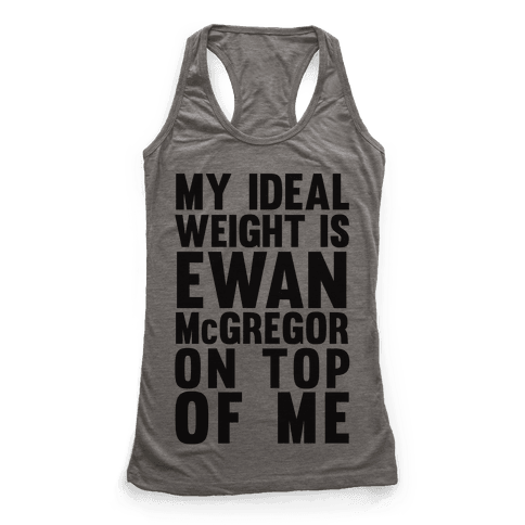 My Ideal Weight is Ewan McGregor On Top Of Me