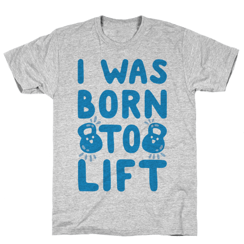 I Was Born To Lift Mens T-Shirt