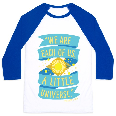 We Are Each Of Us A Little Universe Baseball Tee