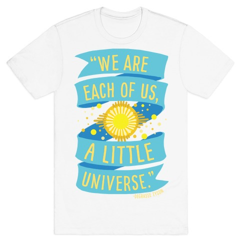 We Are Each Of Us A Little Universe T-Shirt