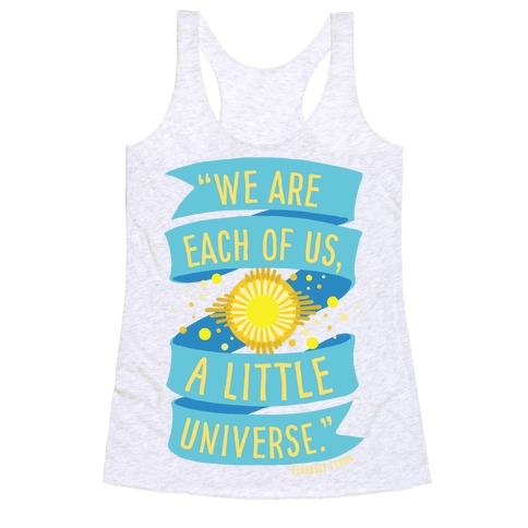 We Are Each Of Us A Little Universe Racerback Tank Top