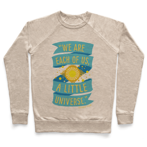 We Are Each Of Us A Little Universe Pullover
