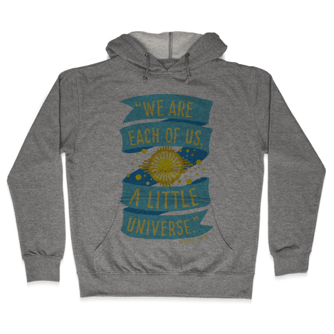 We Are Each Of Us A Little Universe Hooded Sweatshirt
