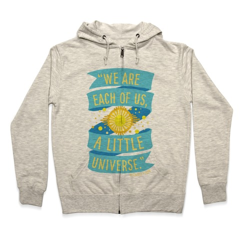 We Are Each Of Us A Little Universe Zip Hoodie