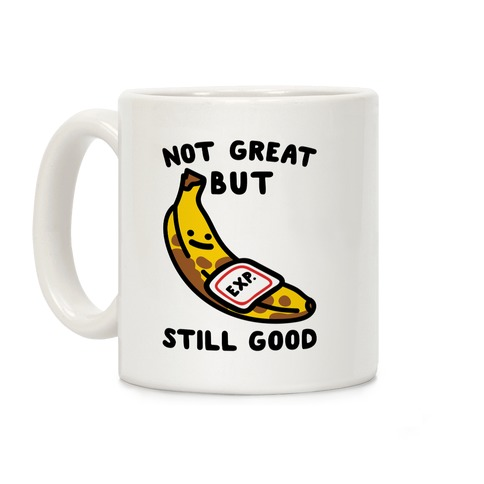 Not Great But Still Good  Coffee Mug