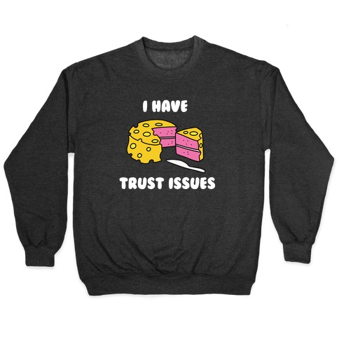 Trust Issues Cake Pullover