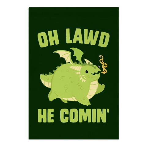 OH LAWD HE COMIN' Dragon Garden Flag