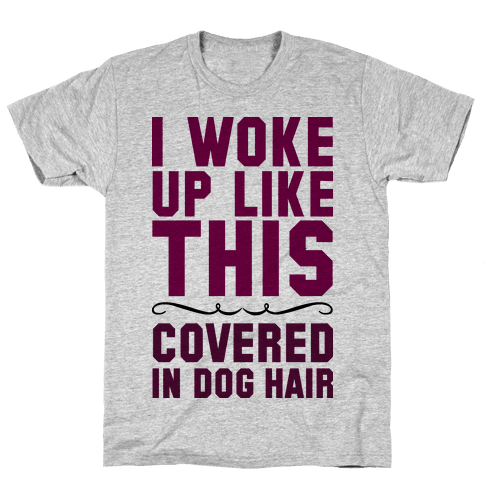 I Woke Up Covered In Dog Hair Mens T-Shirt