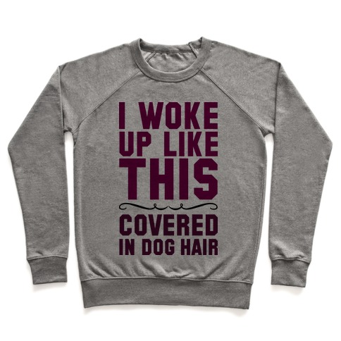 I Woke Up Covered In Dog Hair Pullover