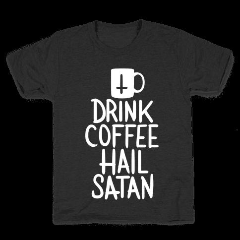 Drink Coffee, Hail Satan Kids T-Shirt