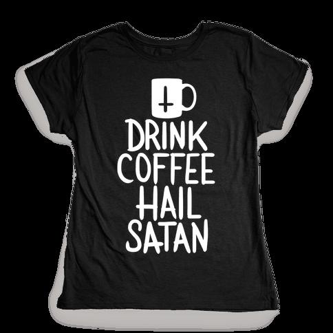 Drink Coffee, Hail Satan Womens T-Shirt
