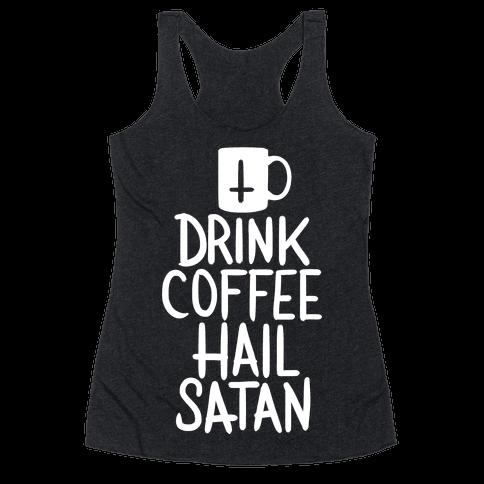 Drink Coffee, Hail Satan Racerback Tank Top