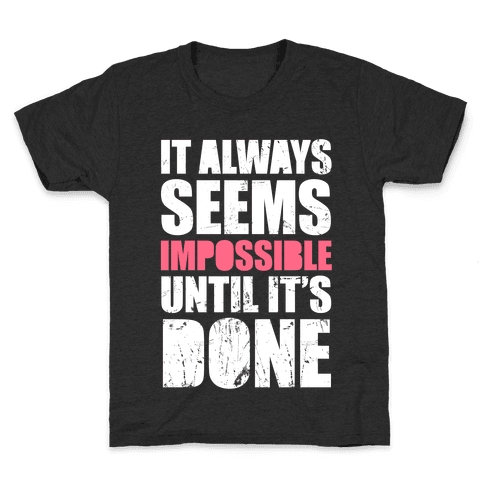 It Always Seems Impossible Until It's Done (White Ink) Kids T-Shirt