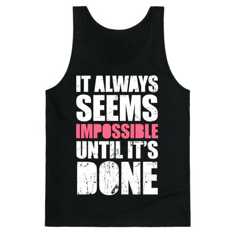 It Always Seems Impossible Until It's Done (White Ink) Tank Top