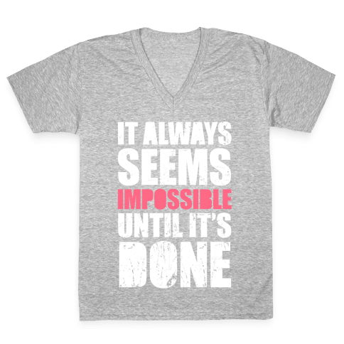 It Always Seems Impossible Until It's Done (White Ink) V-Neck Tee Shirt
