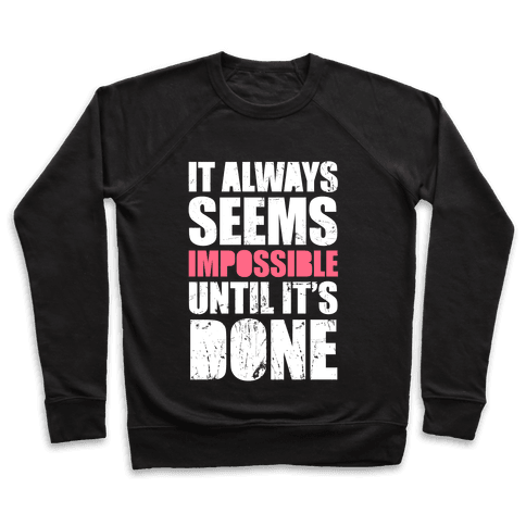 It Always Seems Impossible Until It's Done (White Ink) Pullover