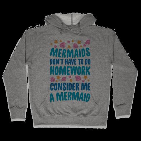 Mermaids Don't Have To Do Homework, Consider Me A Mermaid Hooded Sweatshirt