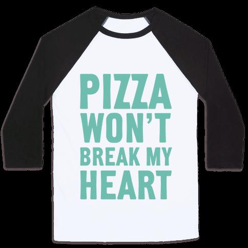 Pizza Won't Break My Heart Baseball Tee