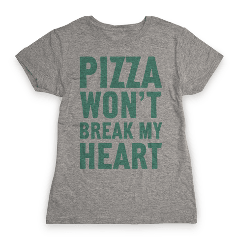 Pizza Won't Break My Heart Womens T-Shirt