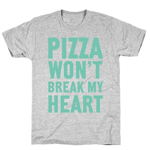 Pizza Won't Break My Heart T-Shirt