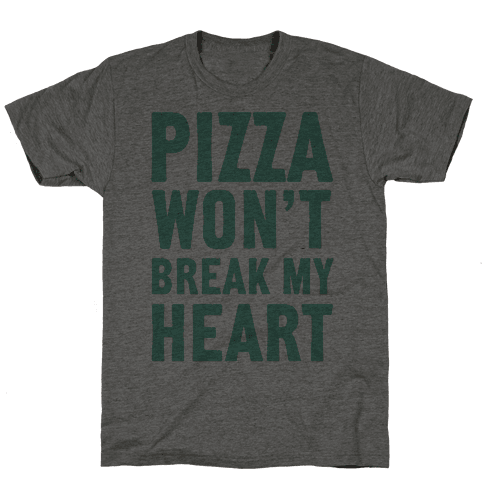 Pizza Won't Break My Heart Mens T-Shirt