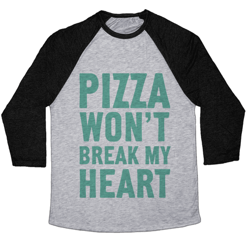 Pizza Won't Break My Heart Baseball Tee