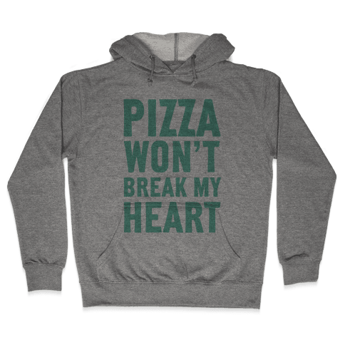 Pizza Won't Break My Heart Hooded Sweatshirt