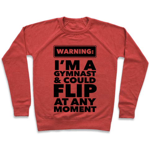 Gymnast Might Flip at any Moment Pullover