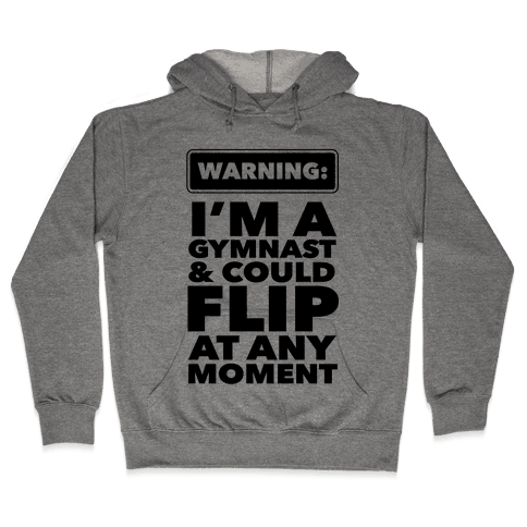 Gymnast Might Flip at any Moment Hooded Sweatshirt