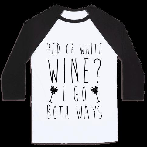 Red Or White Wine? I Go Both Ways Baseball Tee