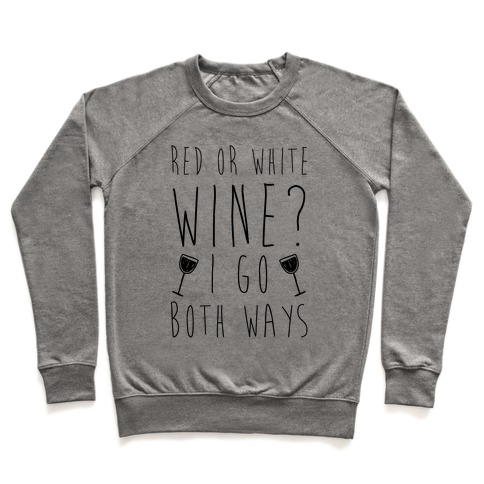 Red Or White Wine? I Go Both Ways Pullover