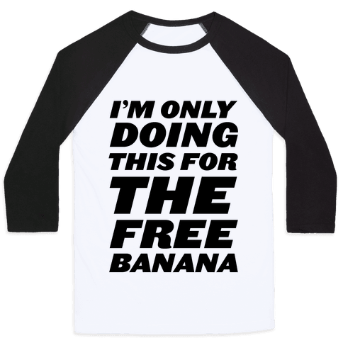 I'm Only Doing This For The Free Banana